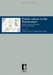 Polish Culture in the Renaissance - Studies in the arts, humanism and political thought ebook by Lepri, Valentina (a cura di),Facca, Danilo (a cura di)