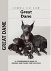 Great Dane - A Comprehensive Guide to Owning and Caring for Your Dog ebook by S. William Haas
