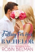 Falling for Her Bachelor ebook by Robin Bielman
