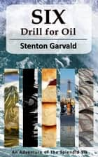 Six Drill for Oil ebook by Stenton Garvald