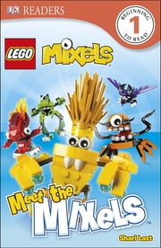 DK Readers L1: LEGO Mixels: Meet the Mixels ebook by Shari Last