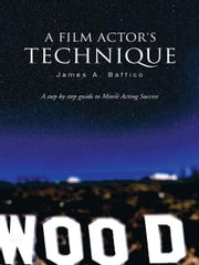 A Film Actor's Technique ebook by James A. Baffico