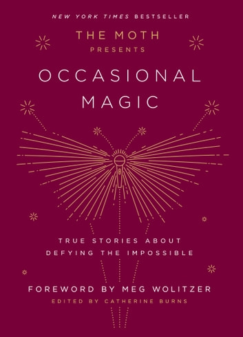 The Moth Presents Occasional Magic - True Stories About Defying the Impossible ebook by