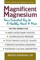 Magnificent Magnesium ebook by Dennis Goodman, MD
