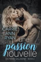 Une passion nouvelle eBook by Carrie Ann Ryan