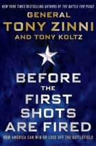 Before the First Shots Are Fired ebook by Tony Zinni,Tony Koltz