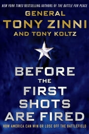 Before the First Shots Are Fired - How America Can Win Or Lose Off The Battlefield ebook by Tony Zinni,Tony Koltz