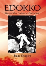 Edokko - Growing Up a Foreigner in Wartime Japan ebook by Isaac Shapiro