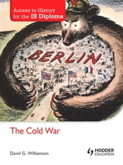 Access to History for the IB Diploma: The Cold War ebook by David Williamson
