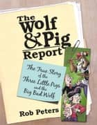 The Wolf and Pig Report 電子書 by Rob Peters