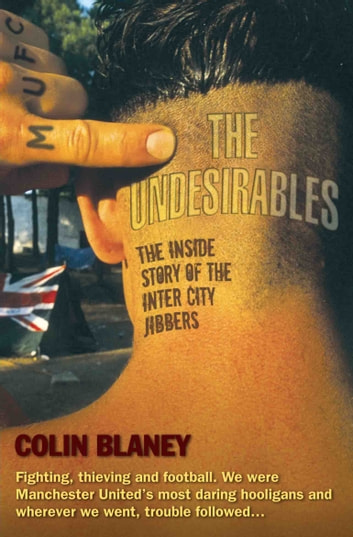 The Undesirables - The Inside Story of the Inter City Jibbers ebook by Colin Blaney