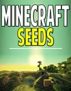 The Complete List of Minecraft Seeds ebook by Aqua Apps