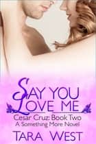 Say You Love Me ebook by Tara West