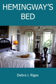 Hemingway's Bed ebook by Debra J. Rigas