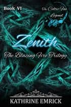 Blazing Fire Trilogy - Zenith - Celtic Fae Legend, #6 ebook by Kathrine Emrick