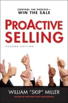 ProActive Selling - Control the Process--Win the Sale ebook by William Miller