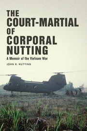 The Court-Martial of Corporal Nutting - A Memoir of the Vietnam War ebook by John R. Nutting,Major General, USMC (Ret.) Roy M Franklin