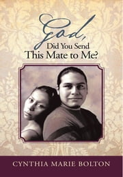 God, Did You Send This Mate to Me? ebook by CYNTHIA MARIE BOLTON