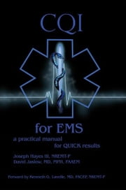 CQI for EMS - a practical manual for QUICK results ebook by Joseph Hayes III, NREMT-P