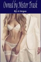 Owned by Mister Trask ebook by JJ Argus
