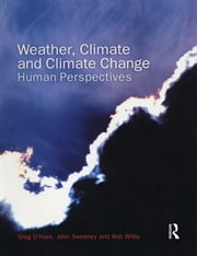 Weather, Climate and Climate Change - Human Perspectives ebook by Greg O'Hare,John Sweeney,Rob Wilby