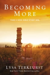 Becoming More Than a Good Bible Study Girl ebook by Lysa TerKeurst