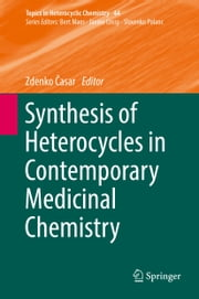 Synthesis of Heterocycles in Contemporary Medicinal Chemistry ebook by Zdenko Časar