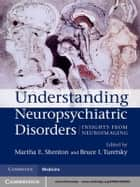 Understanding Neuropsychiatric Disorders ebook by Martha E. Shenton, MD,Bruce I. Turetsky, MD