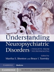 Understanding Neuropsychiatric Disorders - Insights from Neuroimaging ebook by Martha E. Shenton, MD,Bruce I. Turetsky, MD
