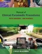 Manual of Clinical Paramedic Procedures ebook by Pete Gregory,Ian Mursell
