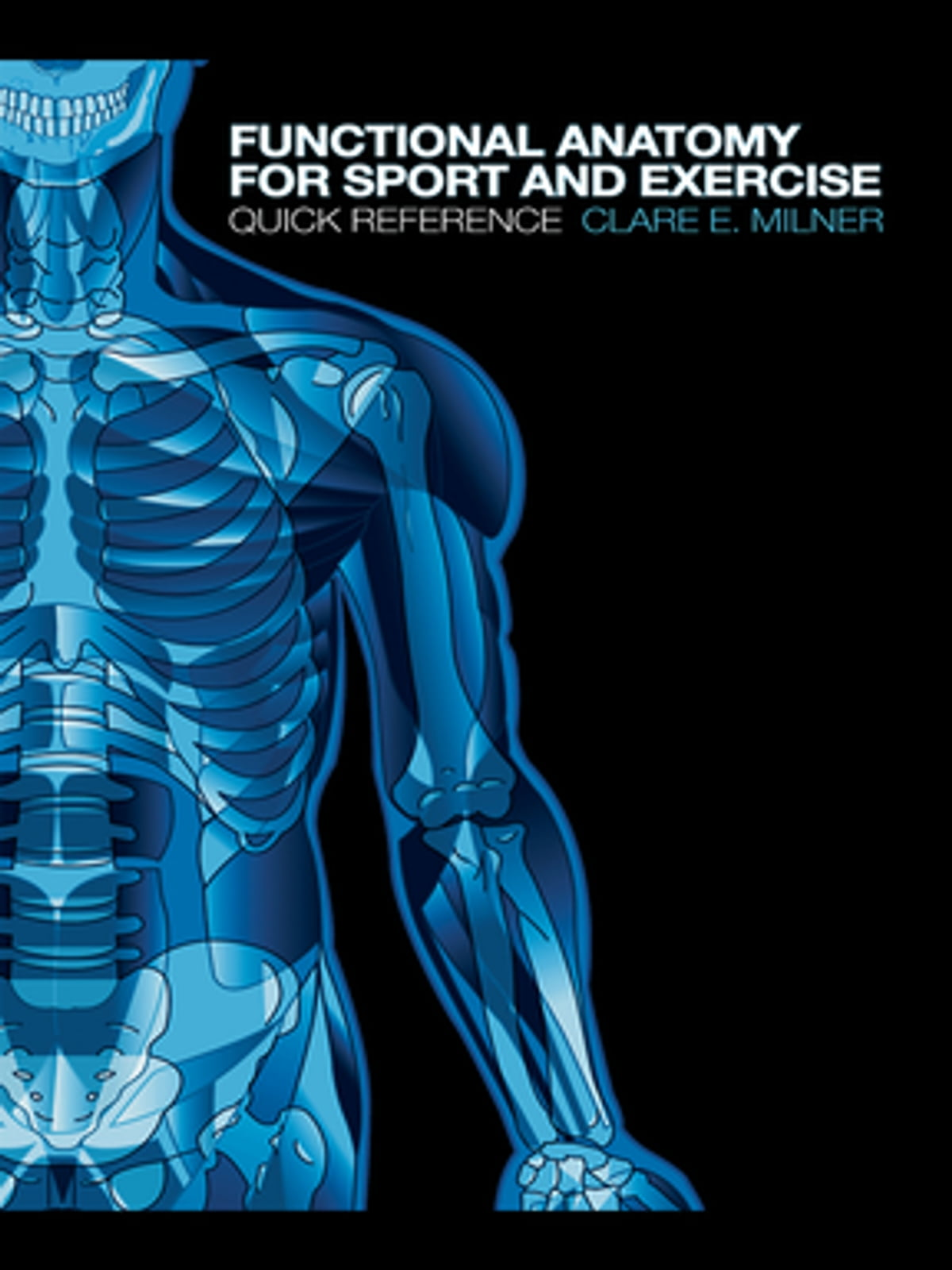 Functional Anatomy For Sport And Exercise Ebook By Clare E Milner