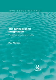 The Ethnographic Imagination - Textual Constructions of Reality ebook by Paul Atkinson