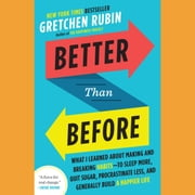 Better Than Before - Mastering the Habits of Our Everyday Lives audiobook by Gretchen Rubin