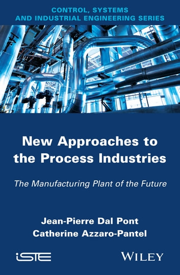 New Appoaches in the Process Industries - The Manufacturing Plant of the Future ebook by Jean-Pierre Dal Pont,Catherine Azzaro-Pantel