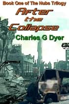 After the Collapse - Book One of The Nubs Trilogy ebook by Charles G Dyer