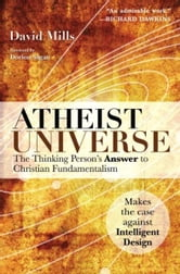 Atheist Universe - The Thinking Person's Answer to Christian Fundamentalism ebook by David Mills