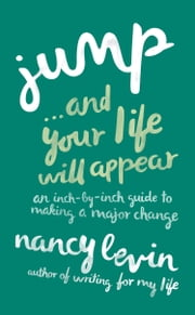 Jump…And Your Life Will Appear ebook by Nancy Levin