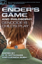 Ender's Game and Philosophy - Genocide Is Child's Play ebook by D. E. Wittkower,Lucinda Rush