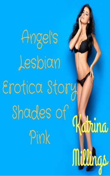 Angel's Lesbian Erotica Story - Shades of Pink, #1 ebook by Katrina Millings