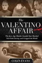 Valentino Affair - The Jazz Age Murder Scandal That Shocked New York Society and Gripped the World ebook by Colin Evans