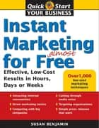 Instant Marketing for Almost Free - Effective, Low-Cost Strategies that Get Results in Weeks, Days, or Hours ebook by Susan Benjamin