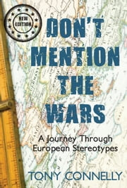 Don't Mention The Wars - A Journey Through European Stereotypes ebook by Tony Connelly