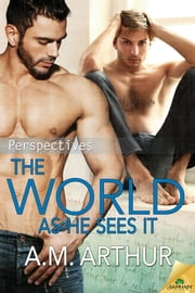 The World As He Sees It ebook by A.M. Arthur