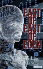 East of East of Eden - SciFi Stories, #1 ebook by Michael Lynes
