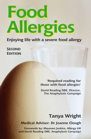 Food Allergies: Enjoying life with a severe food allergy ebook by Tanya Wright,Gillian Clarke,Joanne Clough