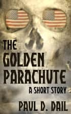 The Golden Parachute ebook by Paul D. Dail
