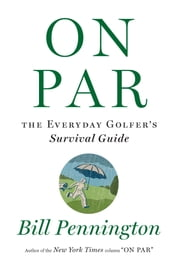 On Par - The Everyday Golfer's Survival Guide ebook by Bill Pennington
