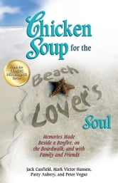 Chicken Soup for the Beach Lover's Soul - Memories Made Beside a Bonfire, on the Boardwalk, and with Family and Friends ebook by Jack Canfield,Mark Victor Hansen