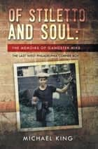 Of Stiletto and Soul - The Memoirs of Gangster Mike the Last West Philadelphia Corner Boy ebook by Michael King