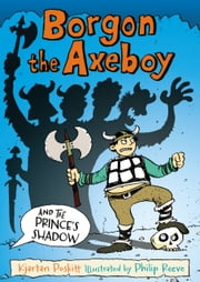 Borgon the Axeboy and the Prince's Shadow ebook by Kjartan Poskitt